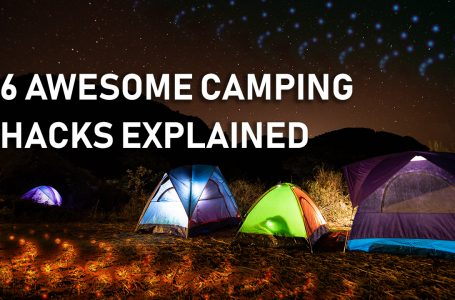 6 Awesome Camping Hacks Explained